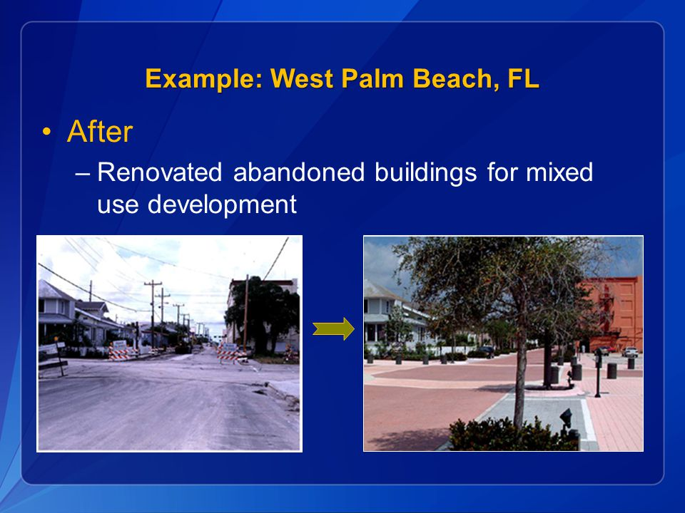 After –Renovated abandoned buildings for mixed use development Example: West Palm Beach, FL
