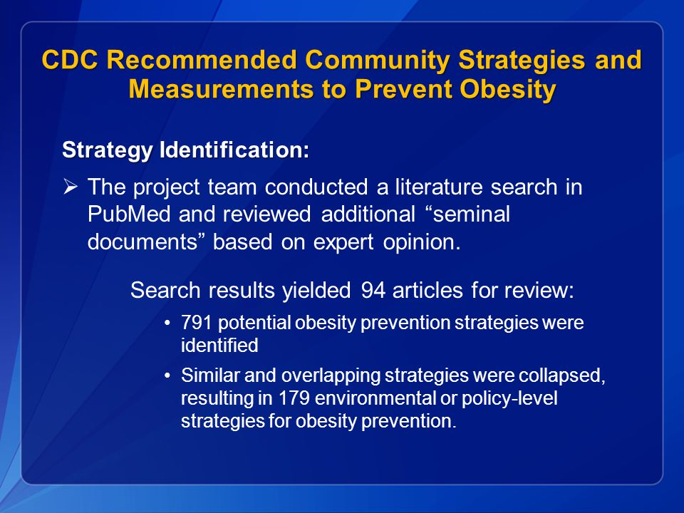 CDC Recommended Community Strategies and Measurements to Prevent Obesity Strategy Identification:  The project team conducted a literature search in PubMed and reviewed additional seminal documents based on expert opinion.