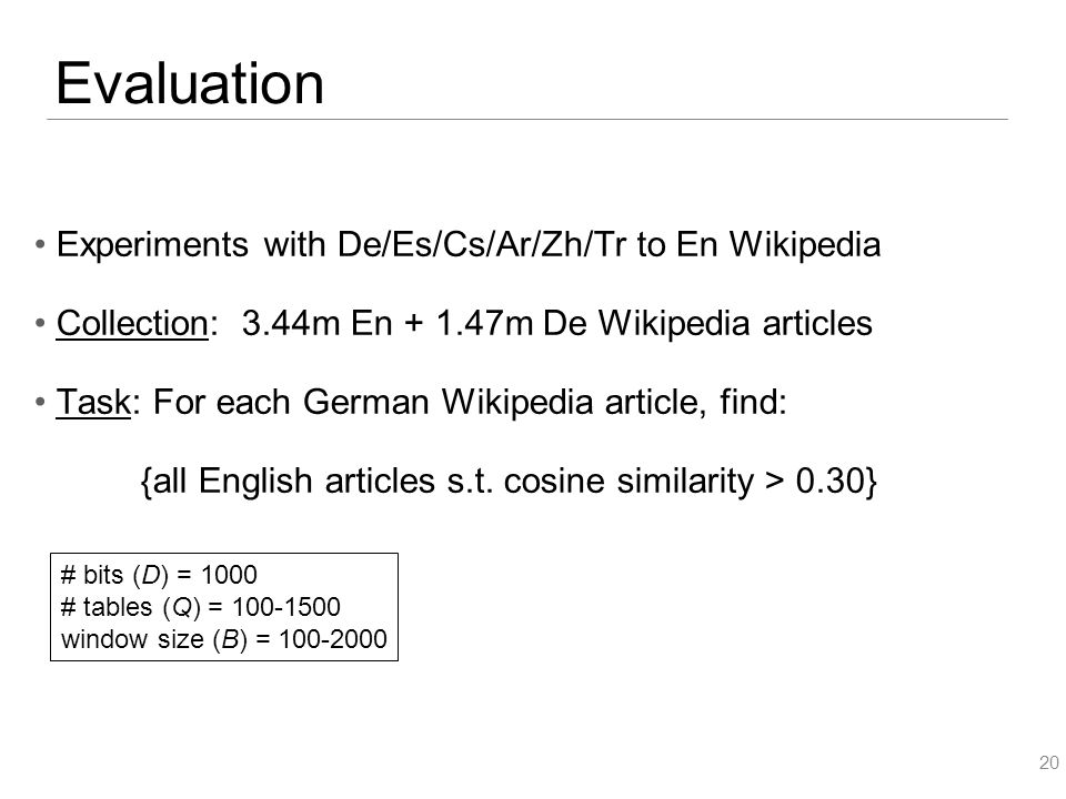 Evaluation Experiments with De/Es/Cs/Ar/Zh/Tr to En Wikipedia Collection: 3.44m En + 1.47m De Wikipedia articles Task: For each German Wikipedia article, find: {all English articles s.t.
