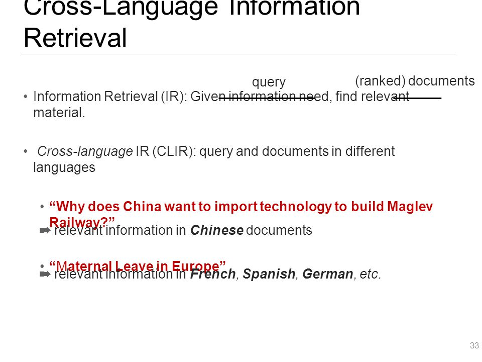 Cross-Language Information Retrieval Information Retrieval (IR): Given information need, find relevant material. Cross-language IR (CLIR): query and d