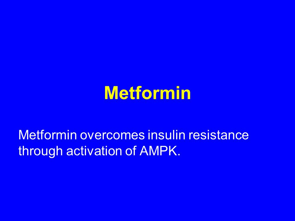 Metformin Metformin overcomes insulin resistance through activation of AMPK.
