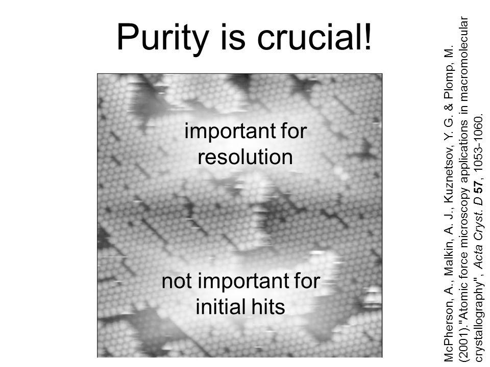 Purity is crucial! McPherson, A., Malkin, A. J., Kuznetsov, Y. G. & Plomp, M. (2001).