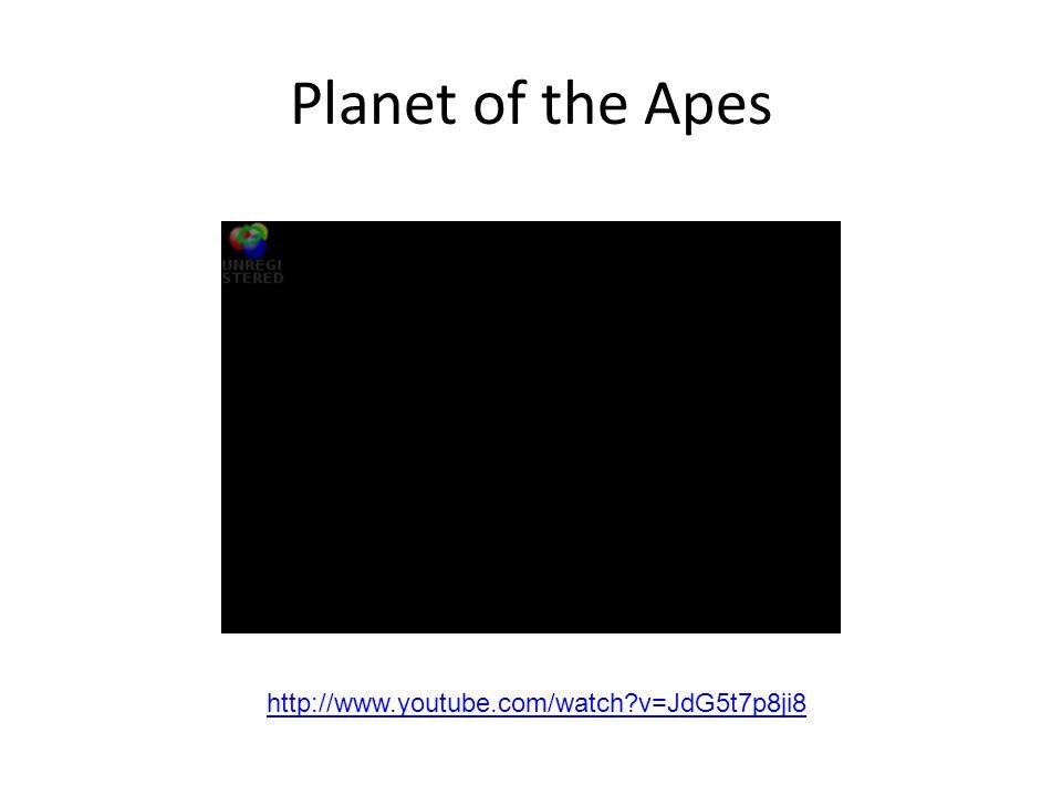 Planet of the Apes http://www.youtube.com/watch v=JdG5t7p8ji8