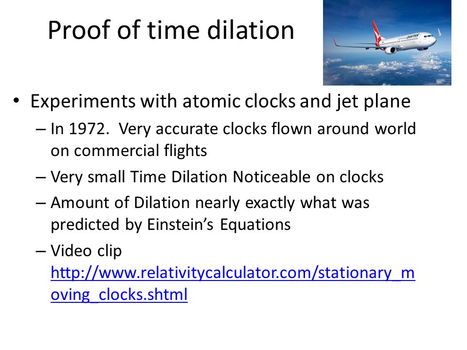 Proof of time dilation Experiments with atomic clocks and jet plane – In 1972.