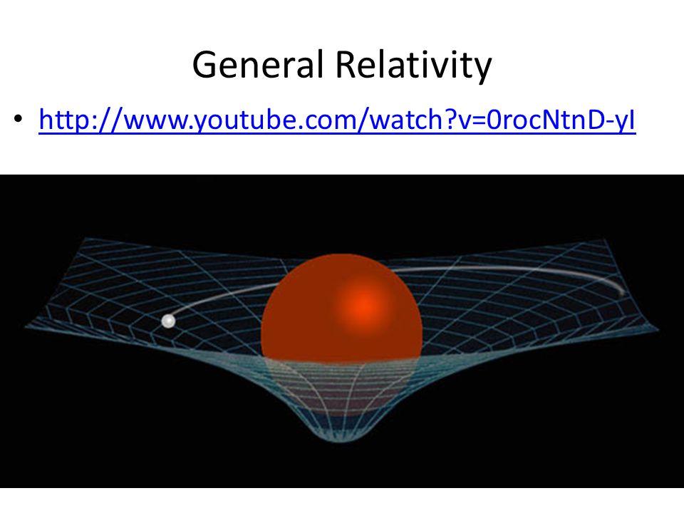 General Relativity http://www.youtube.com/watch v=0rocNtnD-yI