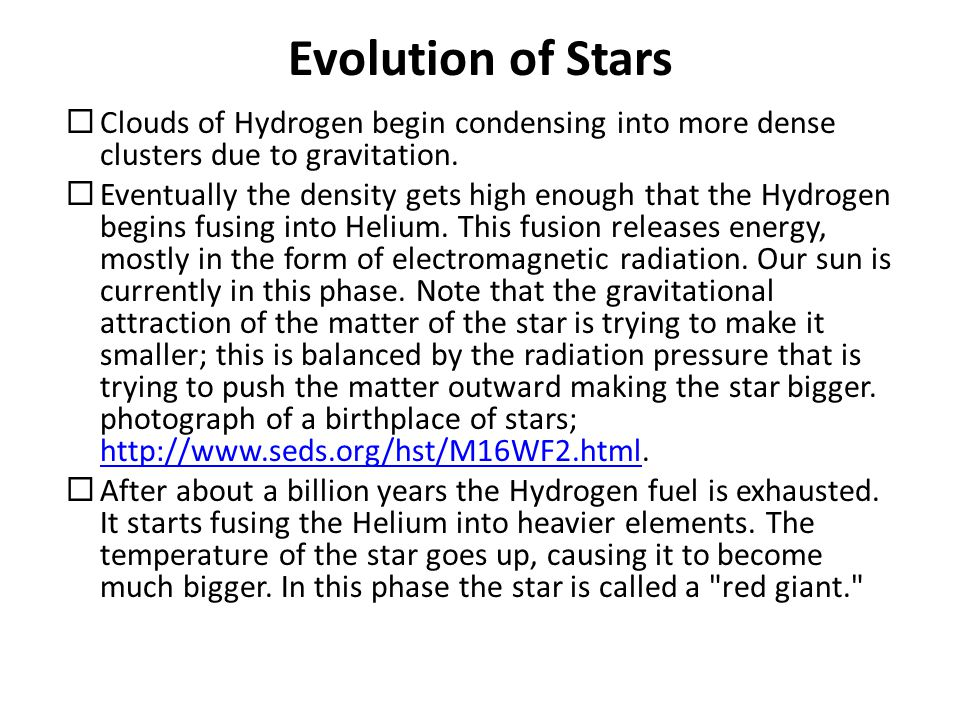 Evolution of Stars  Clouds of Hydrogen begin condensing into more dense clusters due to gravitation.