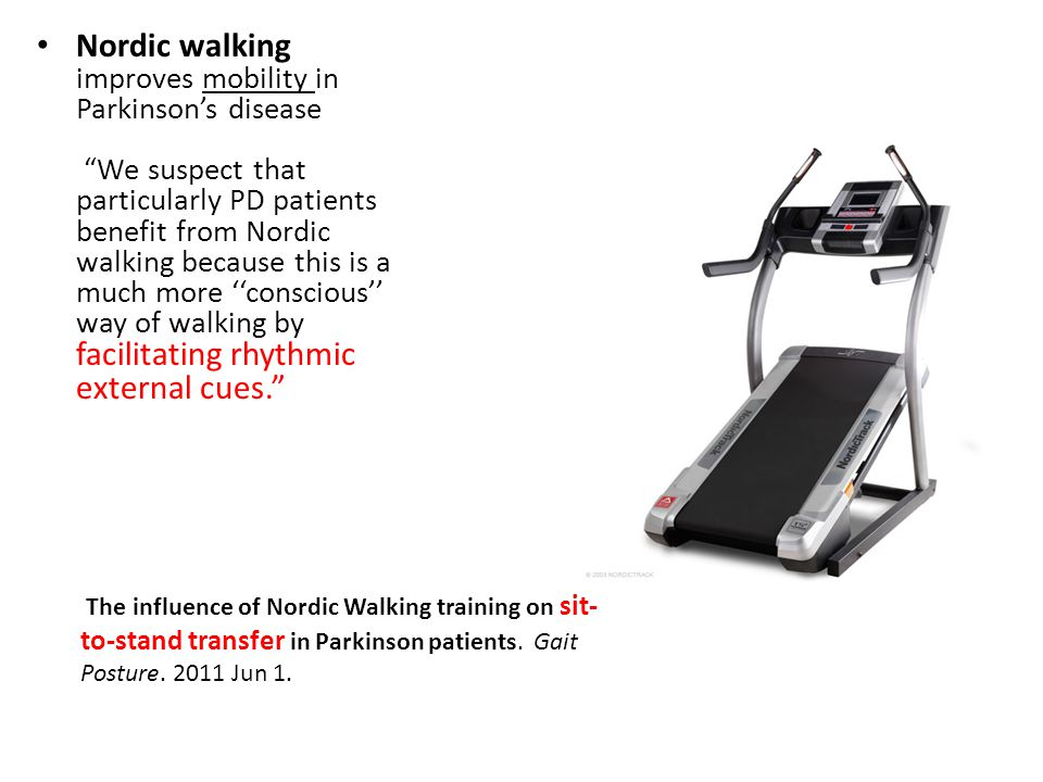 Nordic walking improves mobility in Parkinson's disease We suspect that particularly PD patients benefit from Nordic walking because this is a much more ''conscious'' way of walking by facilitating rhythmic external cues. The influence of Nordic Walking training on sit- to-stand transfer in Parkinson patients.