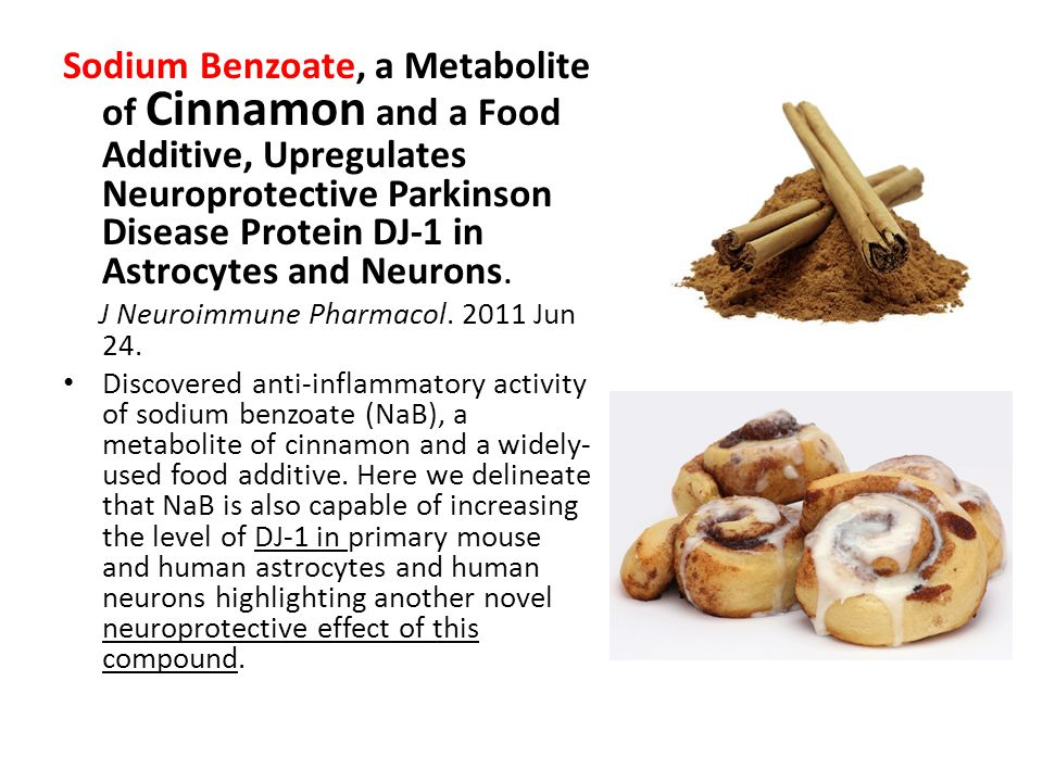 Sodium Benzoate, a Metabolite of Cinnamon and a Food Additive, Upregulates Neuroprotective Parkinson Disease Protein DJ-1 in Astrocytes and Neurons.