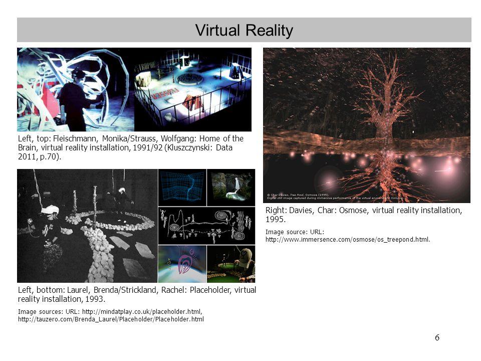 6 Virtual Reality UR Left, top: Fleischmann, Monika/Strauss, Wolfgang: Home of the Brain, virtual reality installation, 1991/92 (Kluszczynski: Data 2011, p.70).