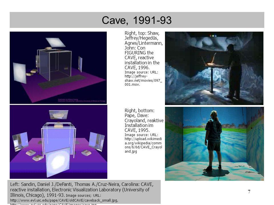 7 Cave, 1991-93 Left: Sandin, Daniel J./DeFanti, Thomas A./Cruz-Neira, Carolina: CAVE, reactive installation, Electronic Visualization Laboratory (University of Illinois, Chicago), 1991-93.