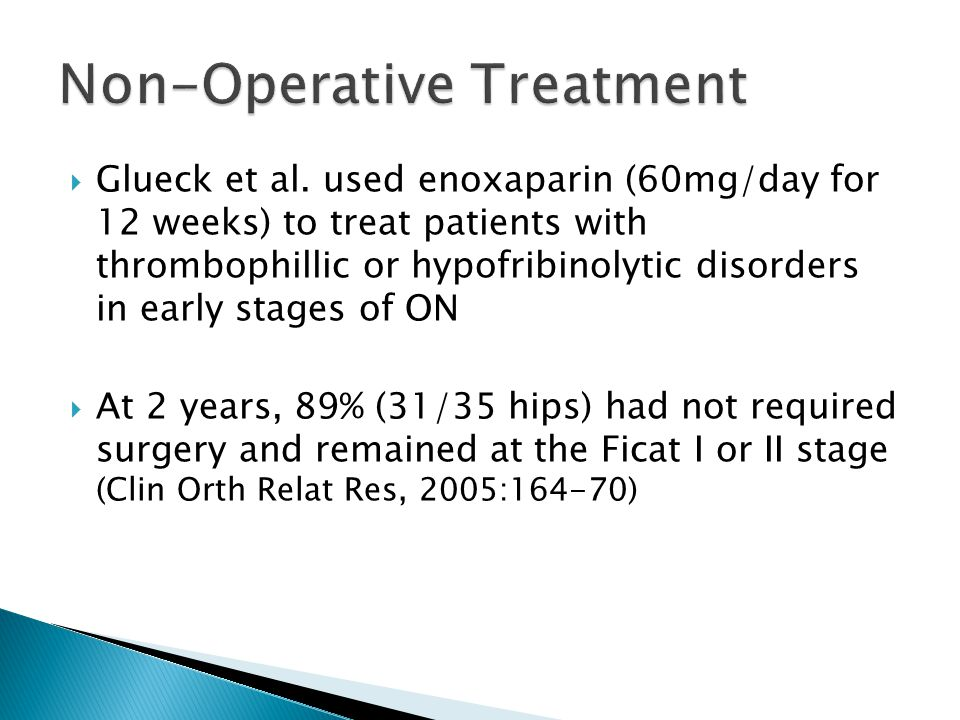  Glueck et al. used enoxaparin (60mg/day for 12 weeks) to treat patients with thrombophillic or hypofribinolytic disorders in early stages of ON  At