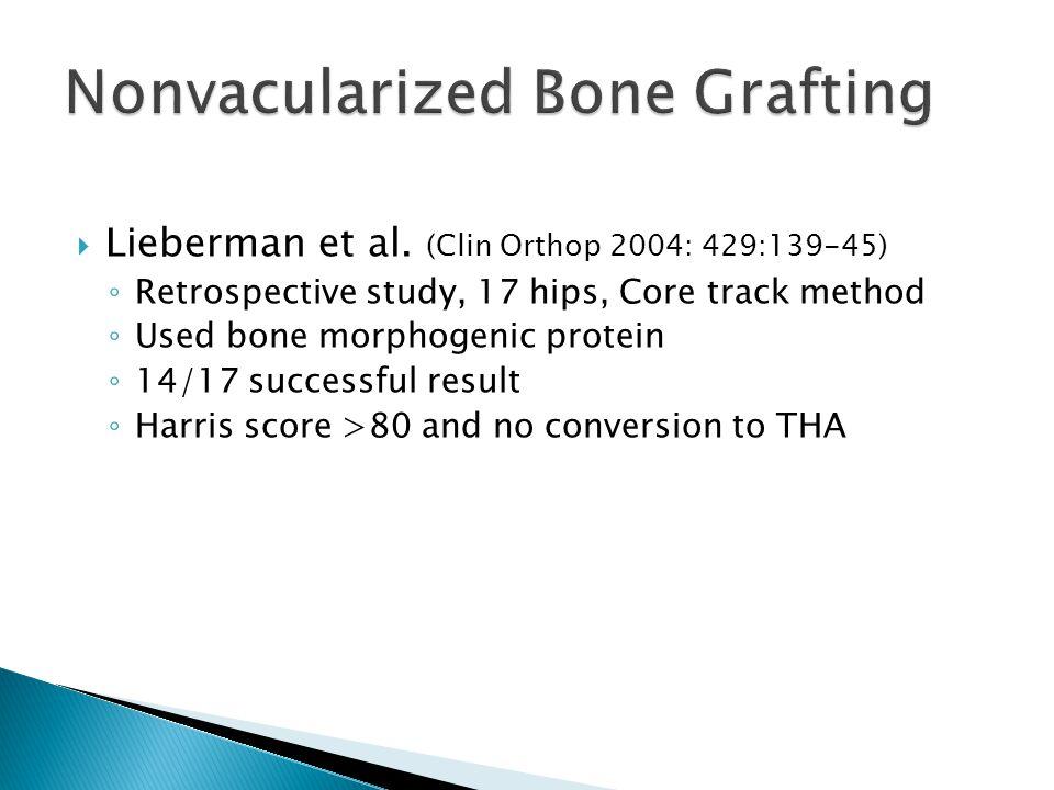  Lieberman et al. (Clin Orthop 2004: 429:139-45) ◦ Retrospective study, 17 hips, Core track method ◦ Used bone morphogenic protein ◦ 14/17 successful