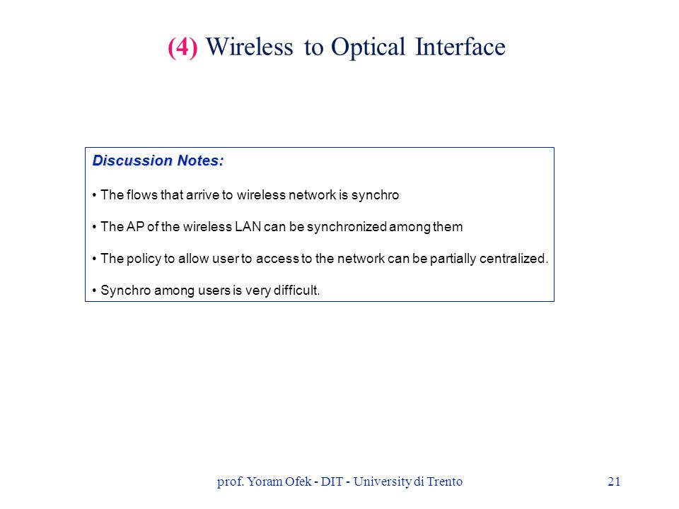 prof. Yoram Ofek - DIT - University di Trento21 (4) Wireless to Optical Interface Discussion Notes: The flows that arrive to wireless network is synch
