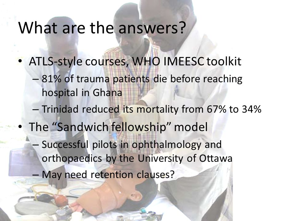 What are the answers? ATLS-style courses, WHO IMEESC toolkit – 81% of trauma patients die before reaching hospital in Ghana – Trinidad reduced its mor