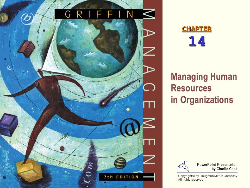 CHAPTER 14 Managing Human Resources in Organizations Managing Human Resources in Organizations Copyright © by Houghton Mifflin Company. All rights res