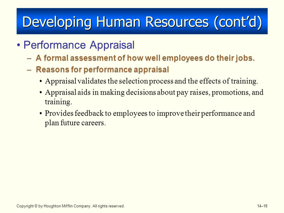Copyright © by Houghton Mifflin Company. All rights reserved. 14–18 Developing Human Resources (cont'd) Performance Appraisal –A formal assessment of