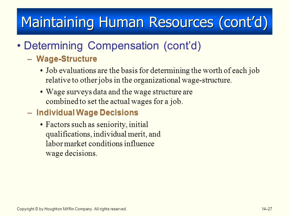 Copyright © by Houghton Mifflin Company. All rights reserved. 14–27 Maintaining Human Resources (cont'd) Determining Compensation (cont'd) –Wage-Struc