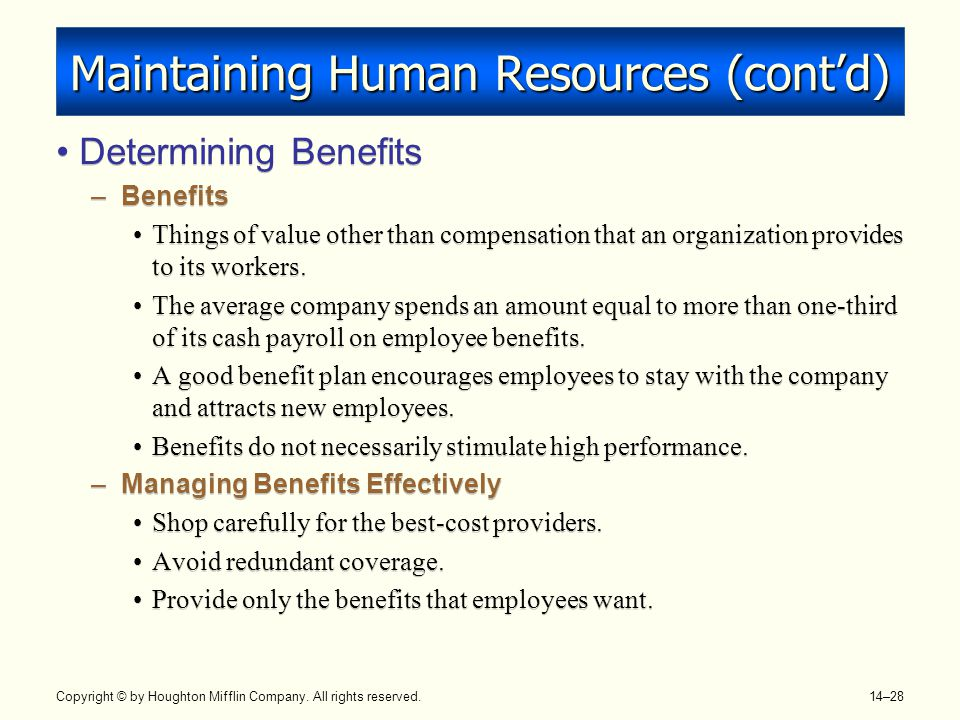 Copyright © by Houghton Mifflin Company. All rights reserved. 14–28 Maintaining Human Resources (cont'd) Determining Benefits –Benefits Things of valu