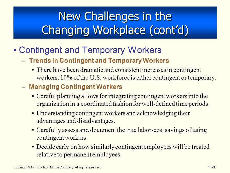 Copyright © by Houghton Mifflin Company. All rights reserved. 14–34 New Challenges in the Changing Workplace (cont'd) Contingent and Temporary Workers