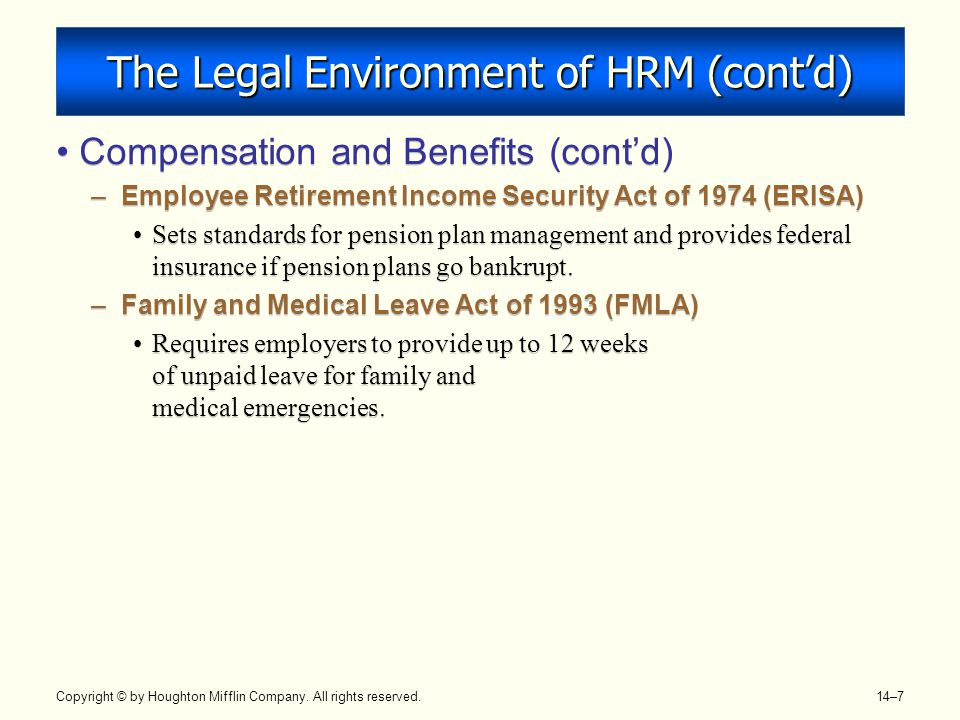 Copyright © by Houghton Mifflin Company. All rights reserved. 14–7 The Legal Environment of HRM (cont'd) Compensation and Benefits (cont'd) –Employee