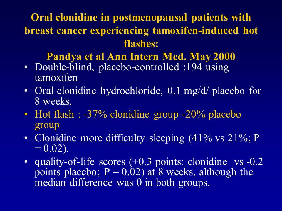 Oral clonidine in postmenopausal patients with breast cancer experiencing tamoxifen-induced hot flashes: Pandya et al Ann Intern Med. May 2000 Double-