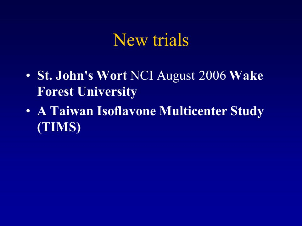 New trials St. John's Wort NCI August 2006 Wake Forest University A Taiwan Isoflavone Multicenter Study (TIMS)