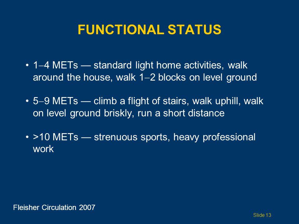 FUNCTIONAL STATUS 1  4 METs — standard light home activities, walk around the house, walk 1  2 blocks on level ground 5  9 METs — climb a flight of