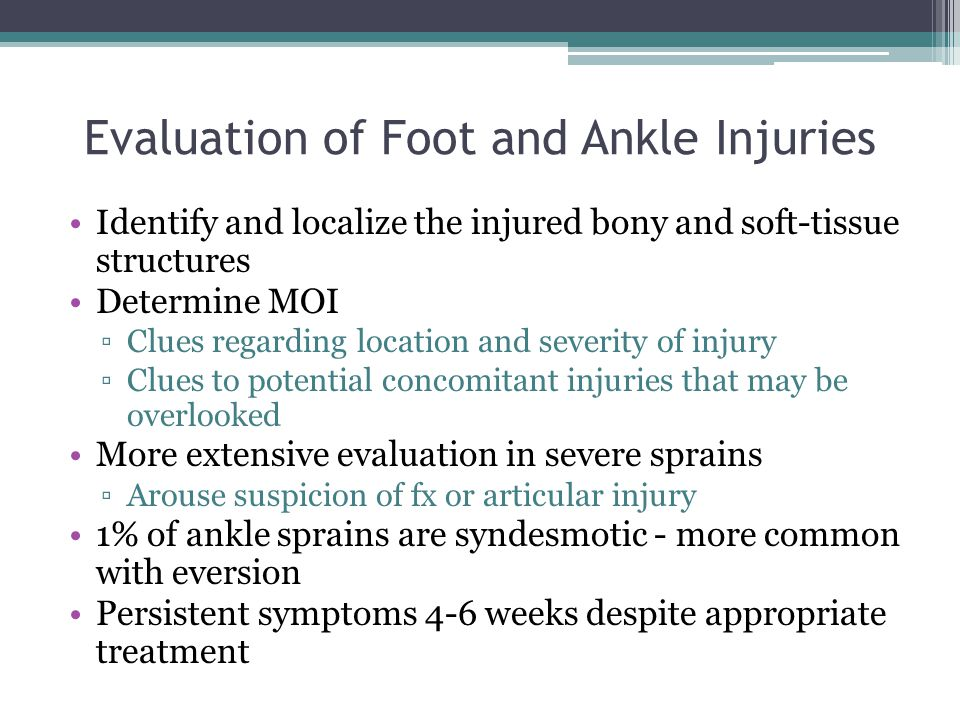 Evaluation of Foot and Ankle Injuries Identify and localize the injured bony and soft-tissue structures Determine MOI ▫Clues regarding location and se
