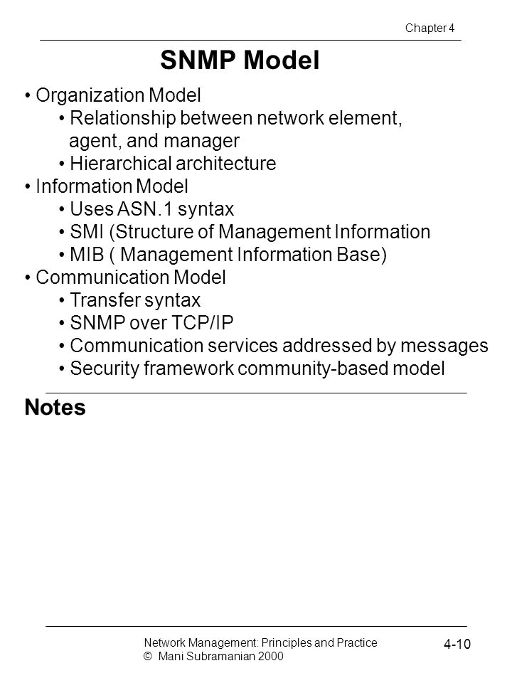 Notes SNMP Model Organization Model Relationship between network element, agent, and manager Hierarchical architecture Information Model Uses ASN.1 sy