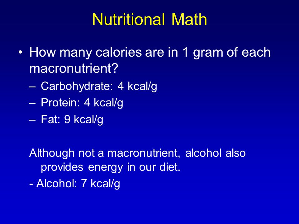 Nutritional Math How many calories are in 1 gram of each macronutrient.