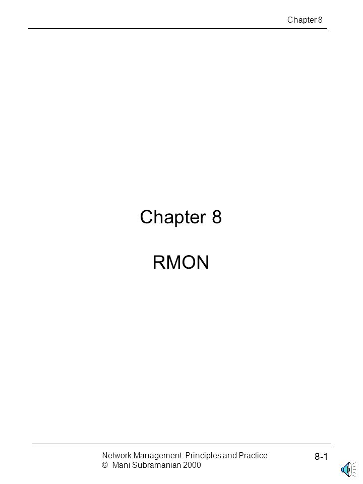 Chapter 8 RMON Chapter 8 Network Management: Principles and Practice © Mani Subramanian 2000 8-1