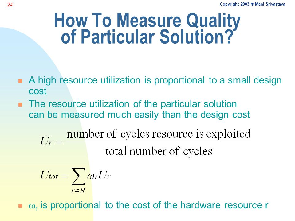 Copyright 2003  Mani Srivastava 24 How To Measure Quality of Particular Solution.