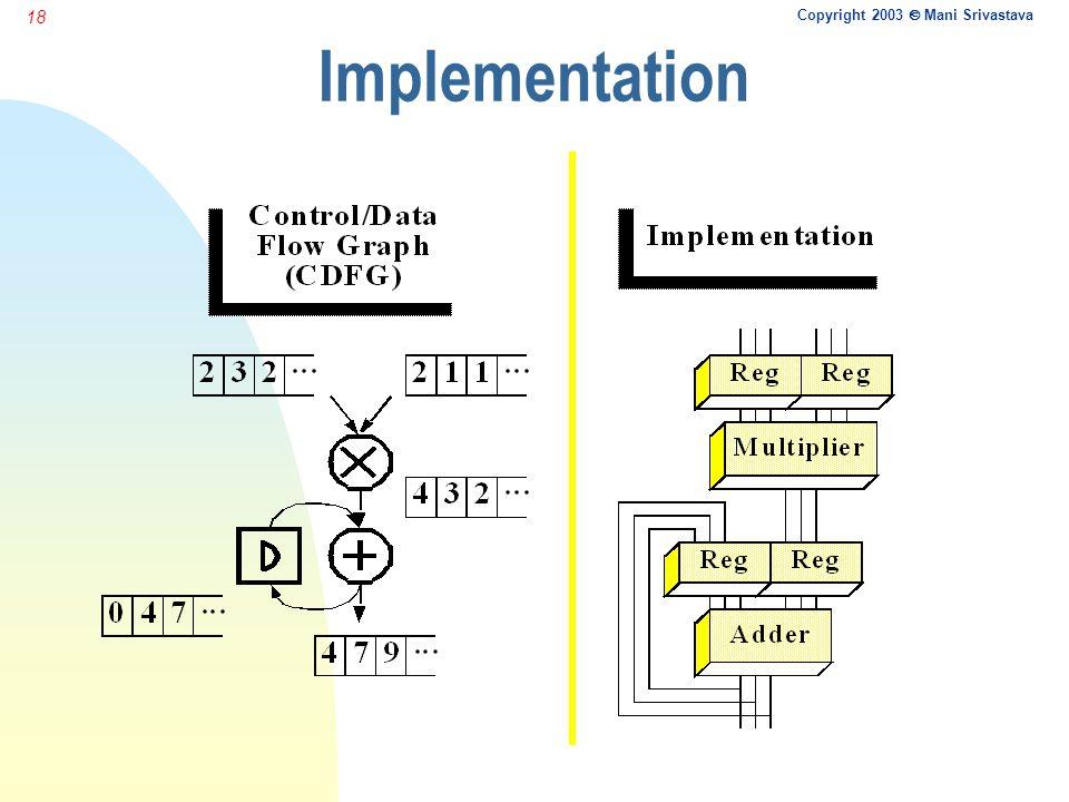 Copyright 2003  Mani Srivastava 18 Implementation