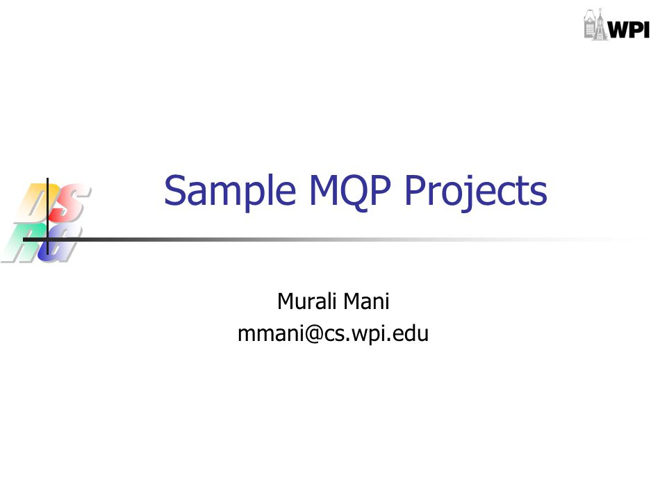 Sample MQP Projects Murali Mani mmani@cs.wpi.edu