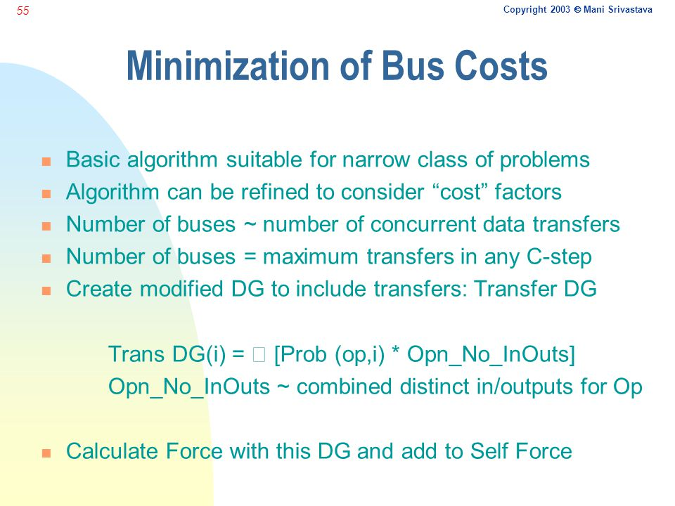 Copyright 2003  Mani Srivastava 55 Minimization of Bus Costs n Basic algorithm suitable for narrow class of problems n Algorithm can be refined to co