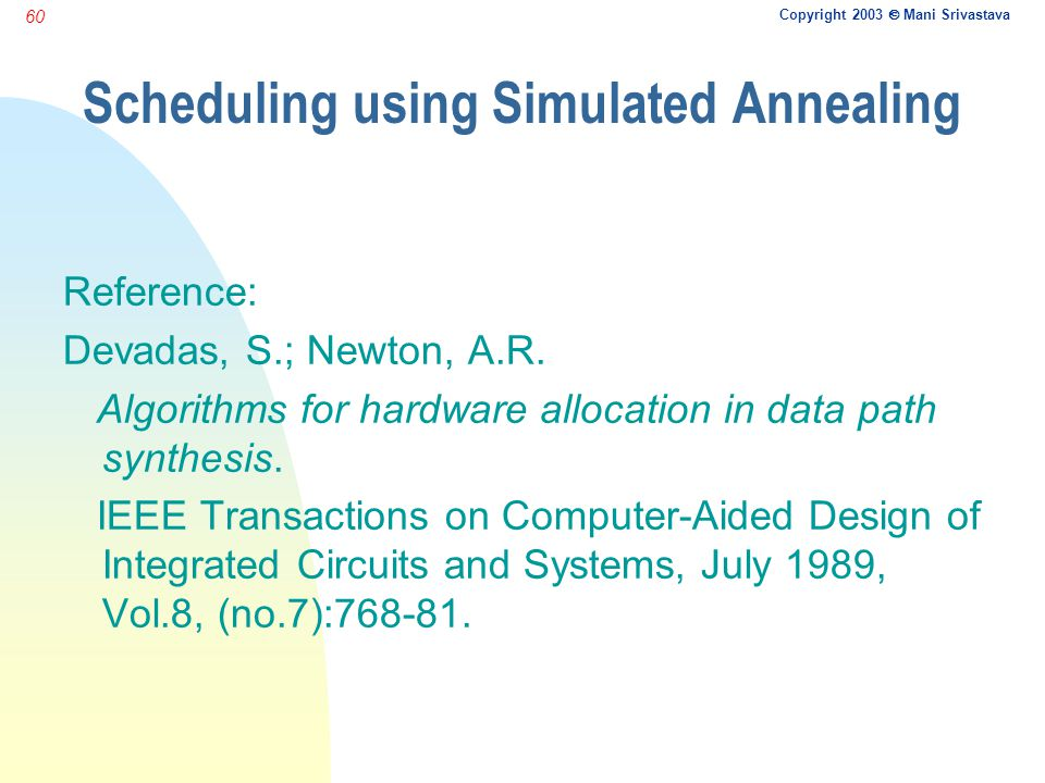 Copyright 2003  Mani Srivastava 60 Scheduling using Simulated Annealing Reference: Devadas, S.; Newton, A.R. Algorithms for hardware allocation in da