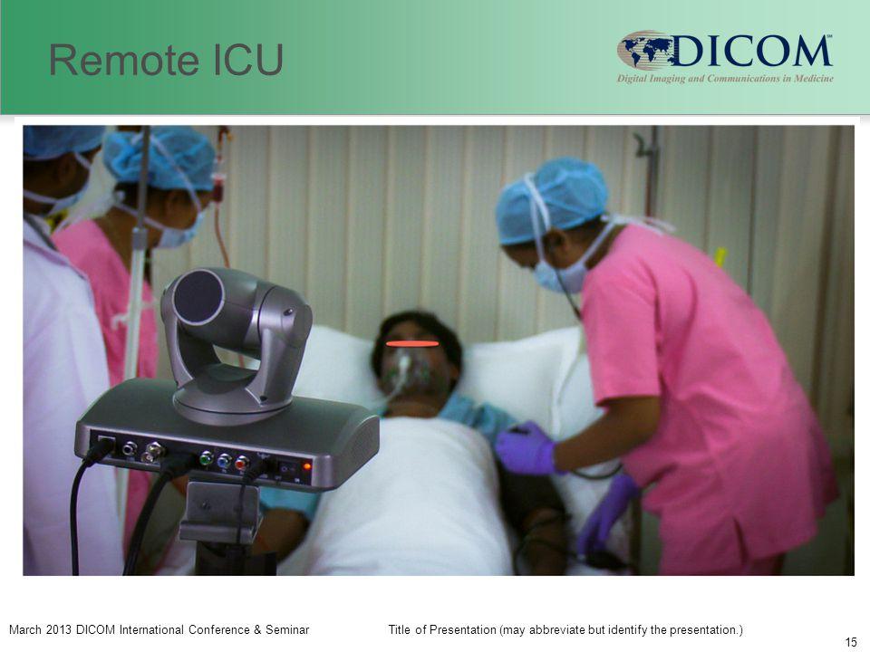 March 2013 DICOM International Conference & SeminarTitle of Presentation (may abbreviate but identify the presentation.) 15 Remote ICU