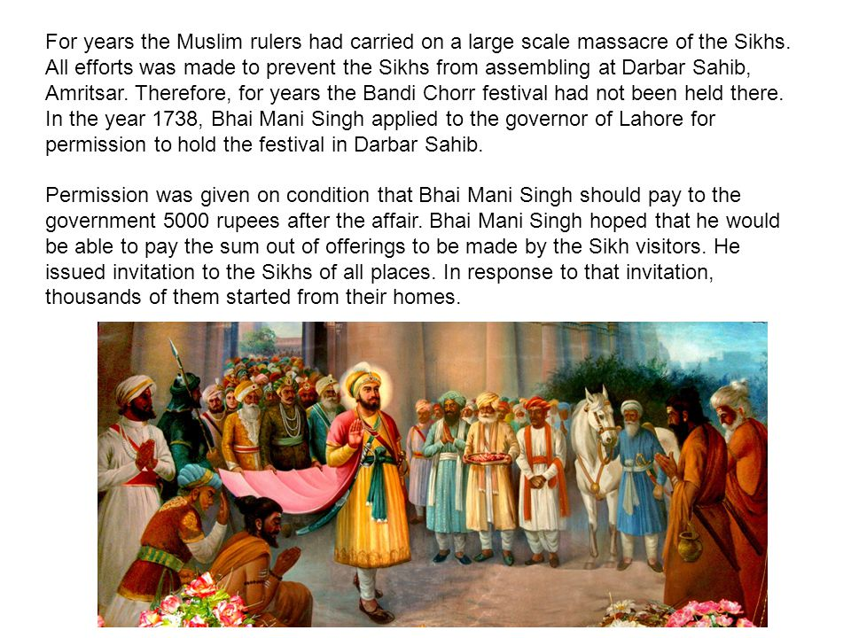 For years the Muslim rulers had carried on a large scale massacre of the Sikhs.