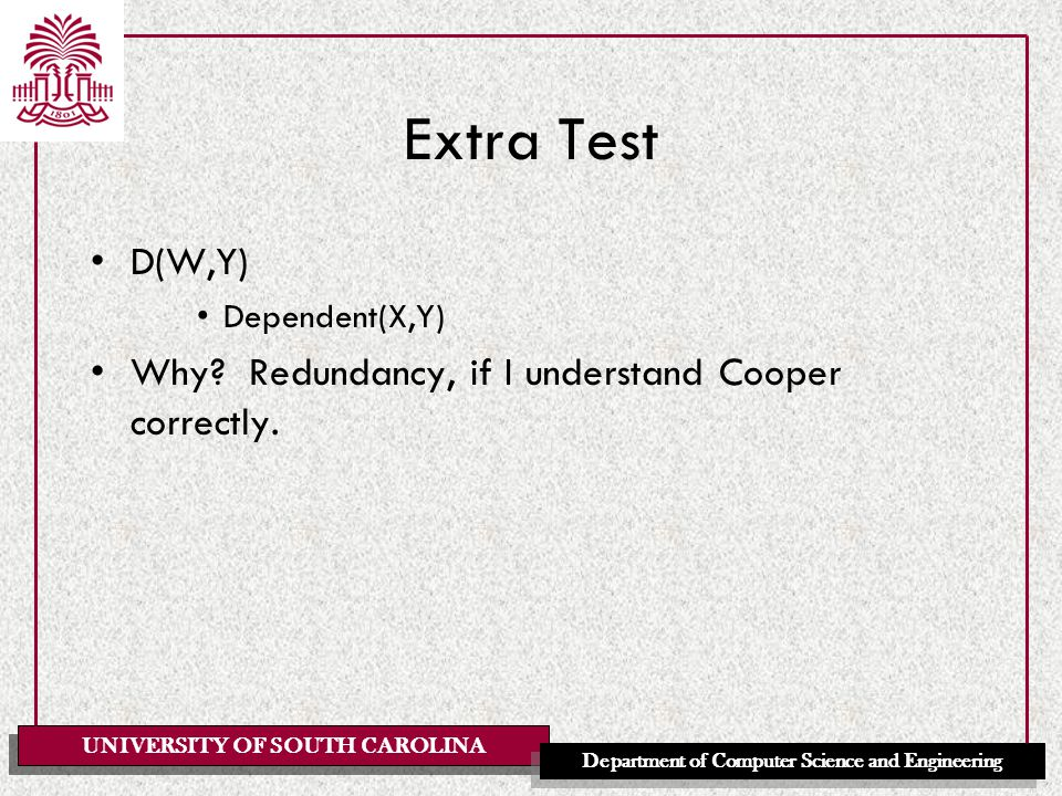 UNIVERSITY OF SOUTH CAROLINA Department of Computer Science and Engineering Extra Test D(W,Y) Dependent(X,Y) Why.