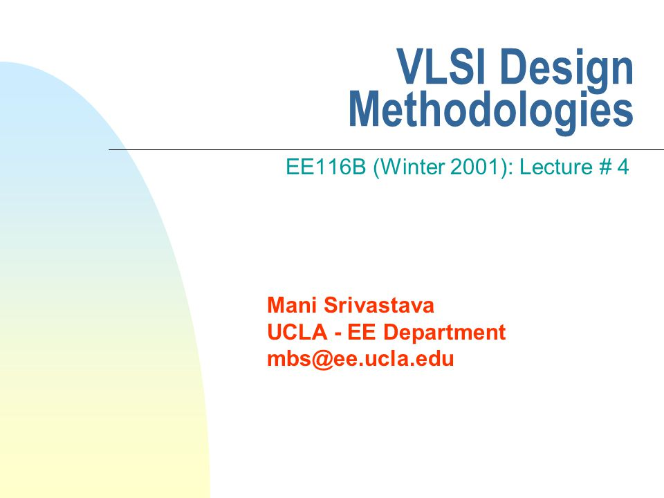 Copyright 2001  Mani Srivastava 42 Implementation Methodologies [Adapted from http://infopad.eecs.berkeley.edu/~icdesign/.