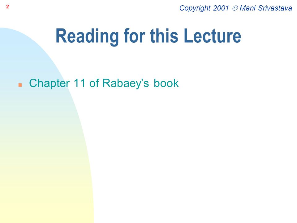 Copyright 2001  Mani Srivastava 2 Reading for this Lecture n Chapter 11 of Rabaey's book