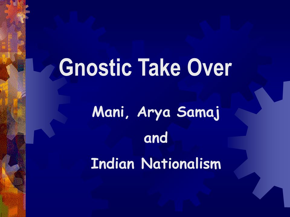 Gnostic Take Over Mani, Arya Samaj and Indian Nationalism