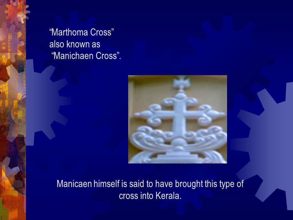 Marthoma Cross also known as Manichaen Cross .