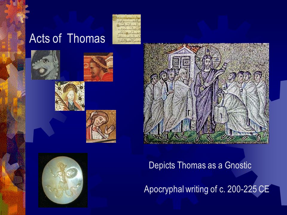 Acts of Thomas Depicts Thomas as a Gnostic Apocryphal writing of c. 200-225 CE