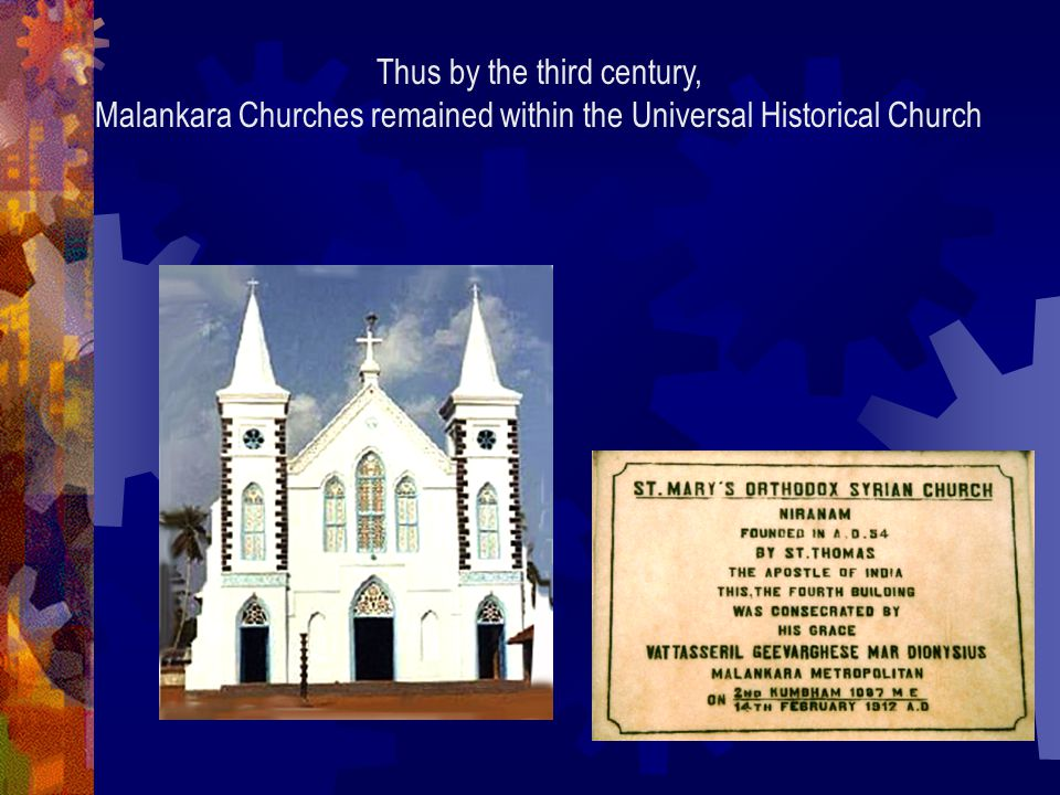Thus by the third century, Malankara Churches remained within the Universal Historical Church