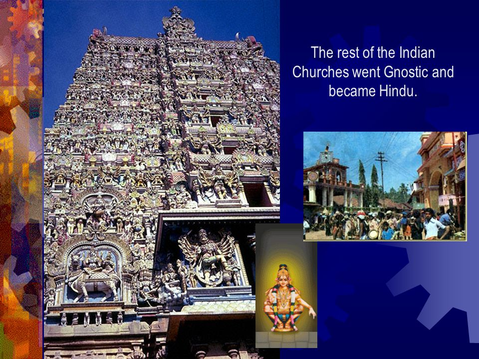 The rest of the Indian Churches went Gnostic and became Hindu.