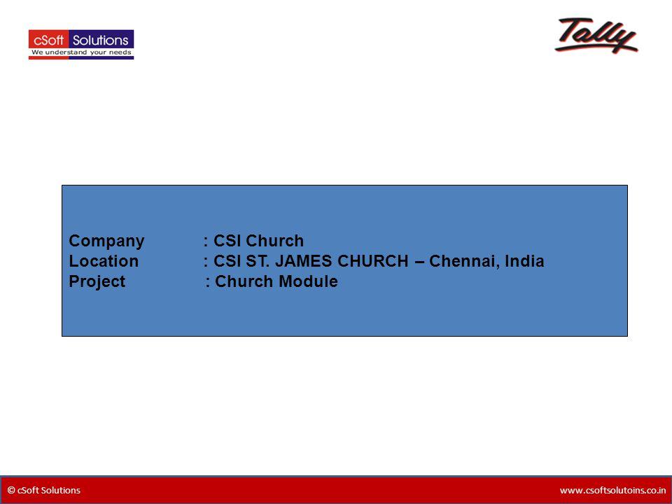 © cSoft Solutions www.csoftsolutoins.co.in Company : CSI Church Location : CSI ST.