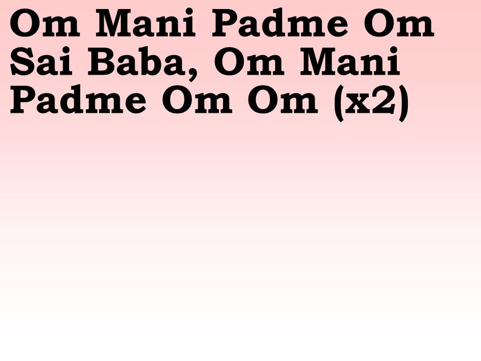 Om Mani Padme Om Sai Baba, Om Mani Padme Om Om (x2)