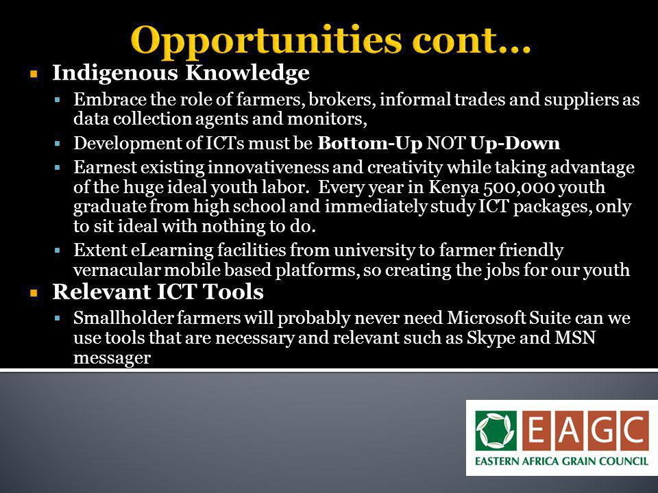 Opportunities cont…  Indigenous Knowledge  Embrace the role of farmers, brokers, informal trades and suppliers as data collection agents and monitor