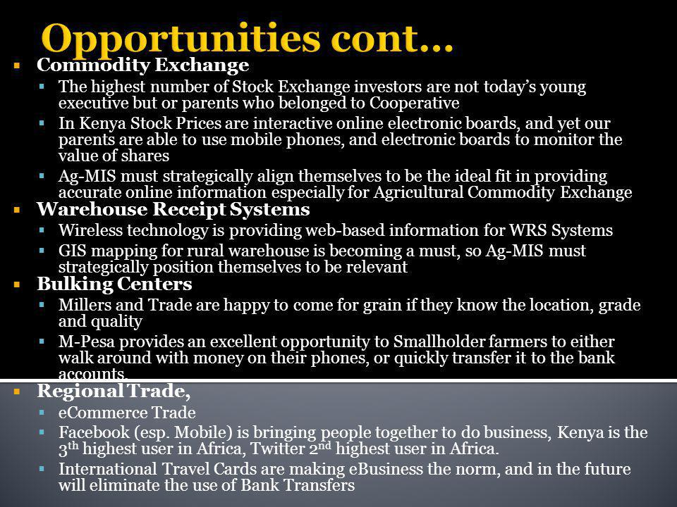 Opportunities cont…  Commodity Exchange  The highest number of Stock Exchange investors are not today's young executive but or parents who belonged